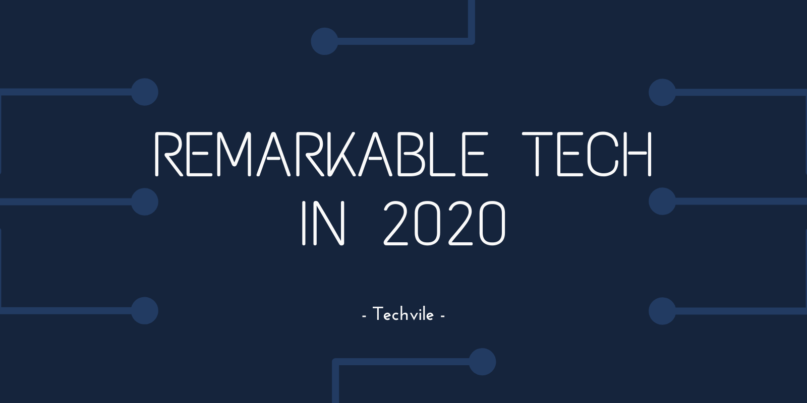 10 Technologies that Make 2020 a Remarkable Year